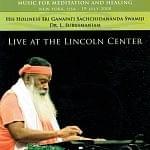 LIVE AT THE LINCOLN CENTER - スリ・ガナパティ・サッチダーナンダ・スワミジ
