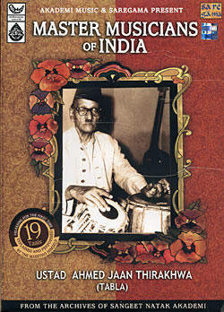 Master Musicians of India - Ustad Ahmed Jaan Thirakhwa (Tabla)