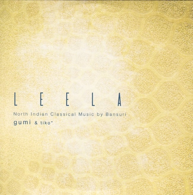 LEELA - North Indian Classical Music by bansuri - GUMI & tiko[CD] 1
