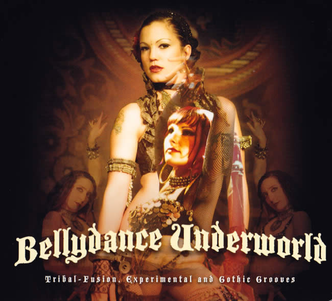 Bellydance Underworld - Tribal-fusion,experimentyal and Githic Grooves[CD]の写真